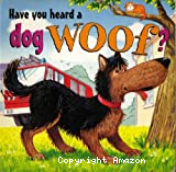 Have you heard a dog woof ?