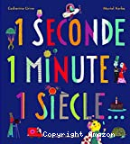 1 seconde, 1 minute, 1 siècle